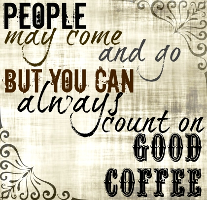 count on coffee people inspiration love